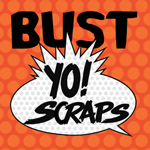 Bust Yo Scraps!